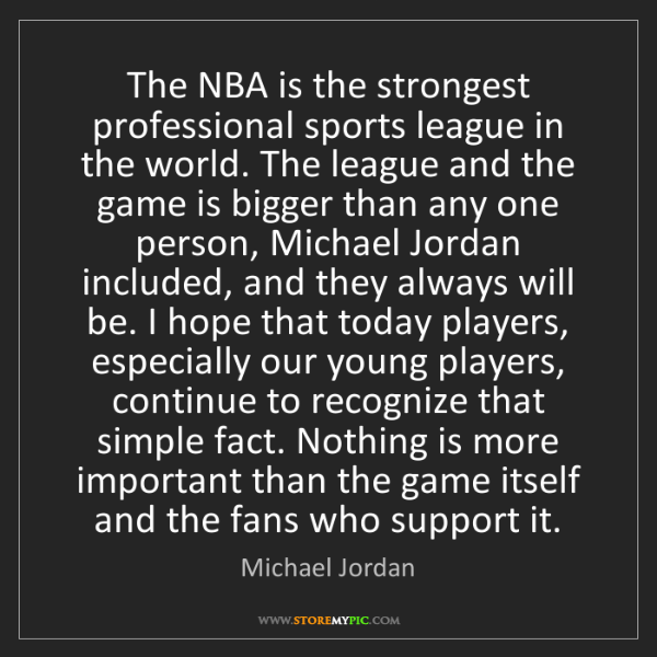 Michael Jordan: The NBA is the strongest professional sports league in...