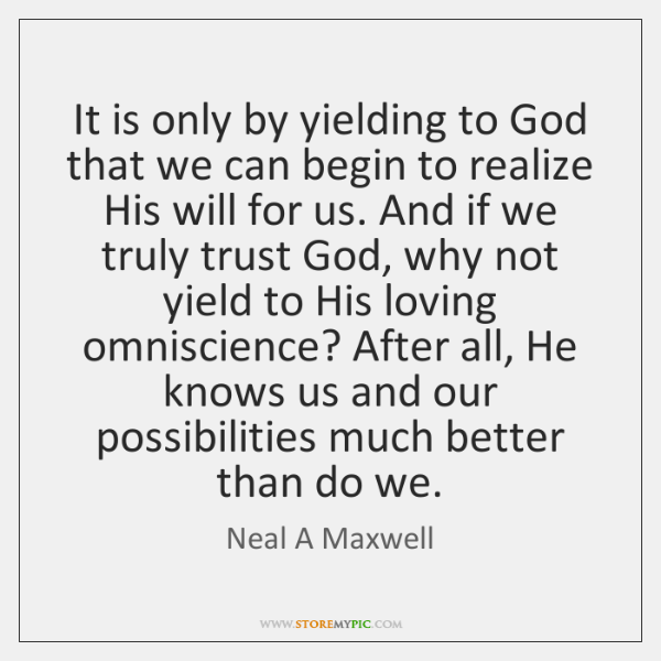 It is only by yielding to God that we can begin to ...