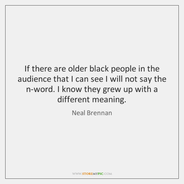 If there are older black people in the audience that I can ...