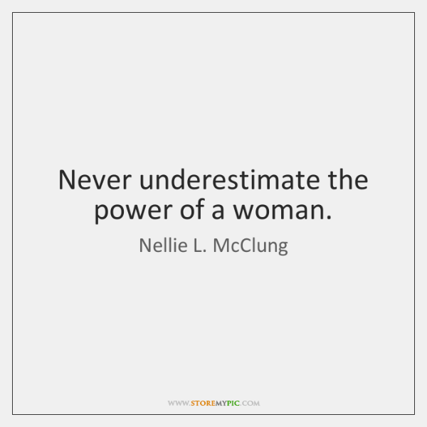 Never Underestimate The Power Of A Woman Storemypic