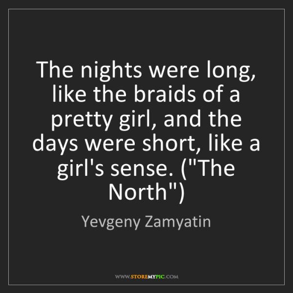 Yevgeny Zamyatin: The nights were long, like the braids of a pretty girl,...