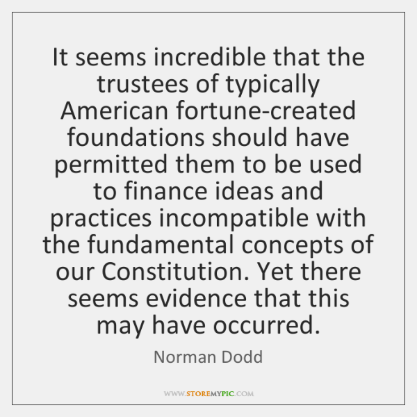 It seems incredible that the trustees of typically American fortune-created foundations should ...