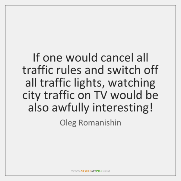If one would cancel all traffic rules and switch off all traffic ...