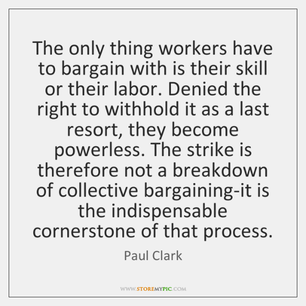 The only thing workers have to bargain with is their skill or ...
