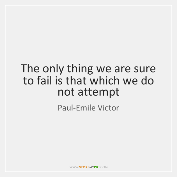 The only thing we are sure to fail is that which we ...