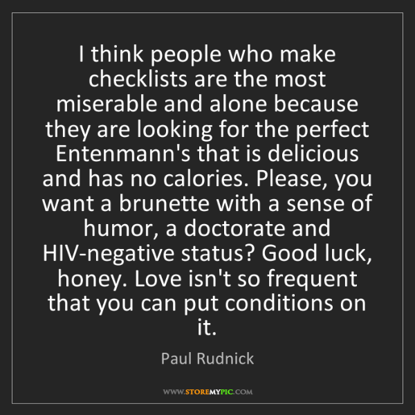 Paul Rudnick: I think people who make checklists are the most miserable...