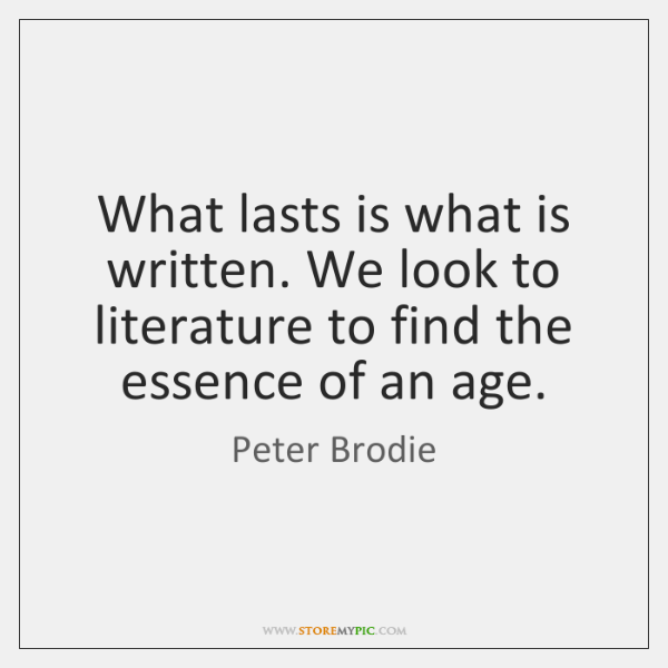 What lasts is what is written. We look to literature to find ...
