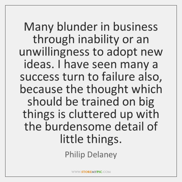 Many blunder in business through inability or an unwillingness to adopt new ...