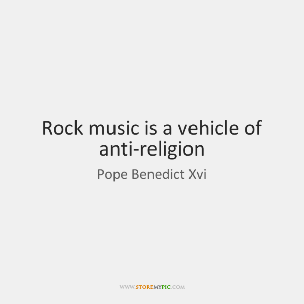 Rock music is a vehicle of anti-religion
