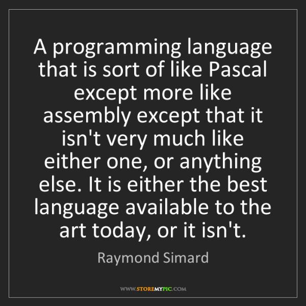 Raymond Simard: A programming language that is sort of like Pascal