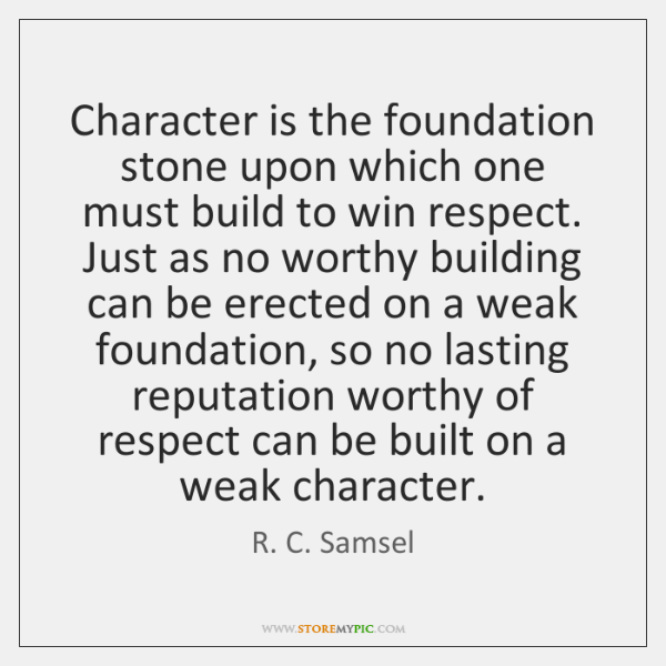 Character is the foundation stone upon which one must build to win ...