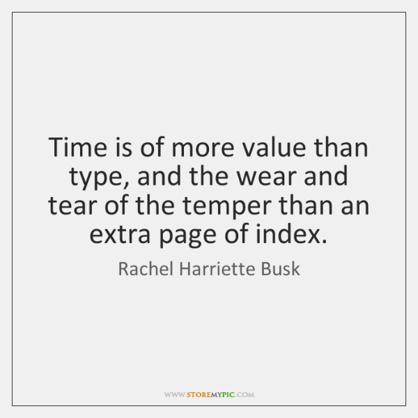 Time is of more value than type, and the wear and tear ...