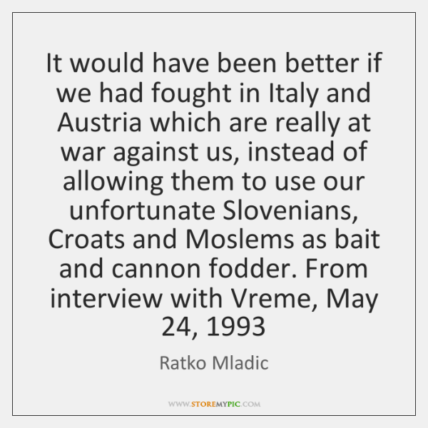 It would have been better if we had fought in Italy and ...