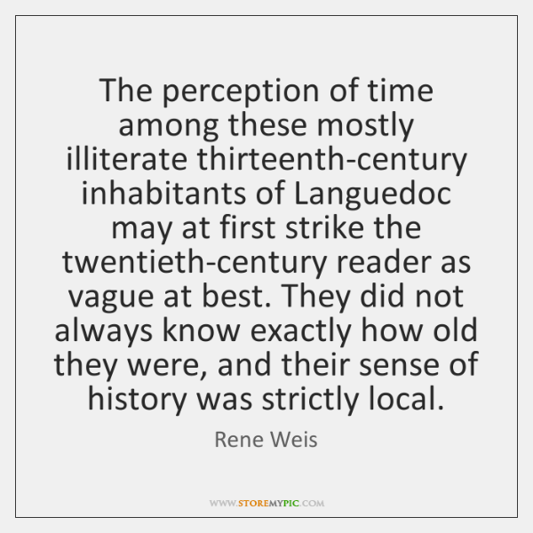 The perception of time among these mostly illiterate thirteenth-century inhabitants of Languedoc ...