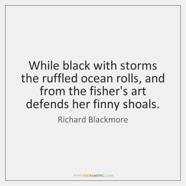 While black with storms the ruffled ocean rolls, and from the fisher's ...
