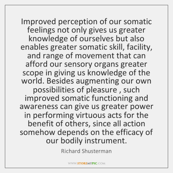 Improved perception of our somatic feelings not only gives us greater knowledge ...