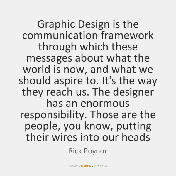 Graphic Design is the communication framework through which these messages about what ...