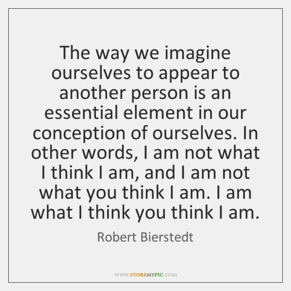 The way we imagine ourselves to appear to another person is an ...