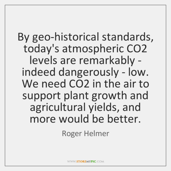 By geo-historical standards, today's atmospheric CO2 levels are remarkably - indeed dangerously ...
