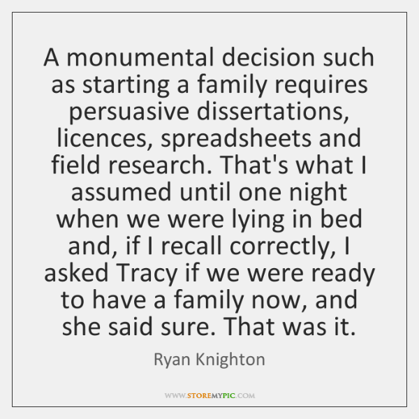 A monumental decision such as starting a family requires persuasive dissertations, licences, ...