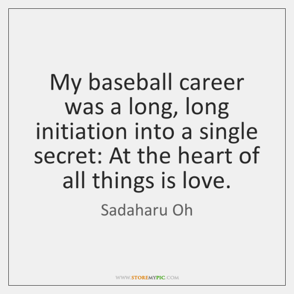My baseball career was a long, long initiation into a single secret: ...