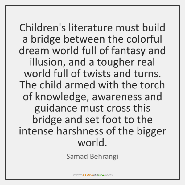 Children's literature must build a bridge between the colorful dream world full ...