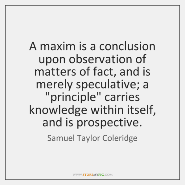 A maxim is a conclusion upon observation of matters of fact, and ...