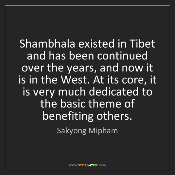 Sakyong Mipham: Shambhala existed in Tibet and has been continued over...
