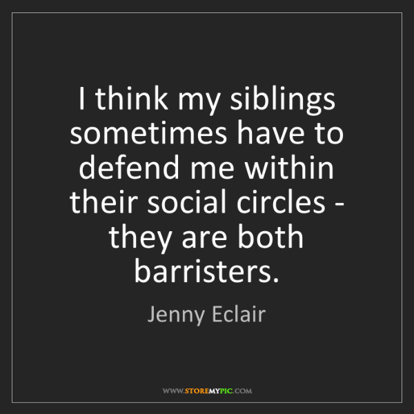 Jenny Eclair: I think my siblings sometimes have to defend me within...
