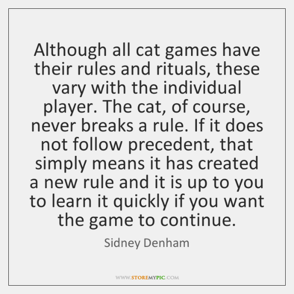 Although all cat games have their rules and rituals, these vary with ...