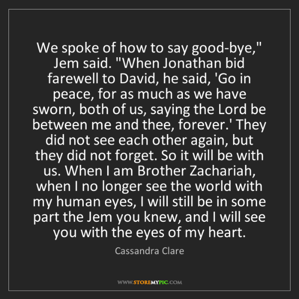 "Cassandra Clare: We spoke of how to say good-bye,"" Jem said. ""When Jonathan..."