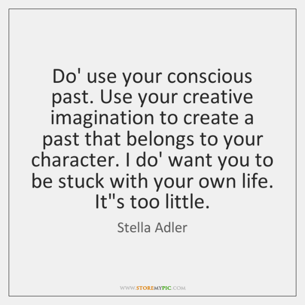 Do Use Your Conscious Past Use Your Creative Imagination To Create