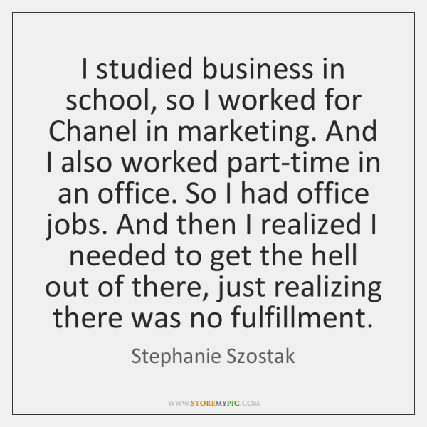 I studied business in school, so I worked for Chanel in marketing. ...