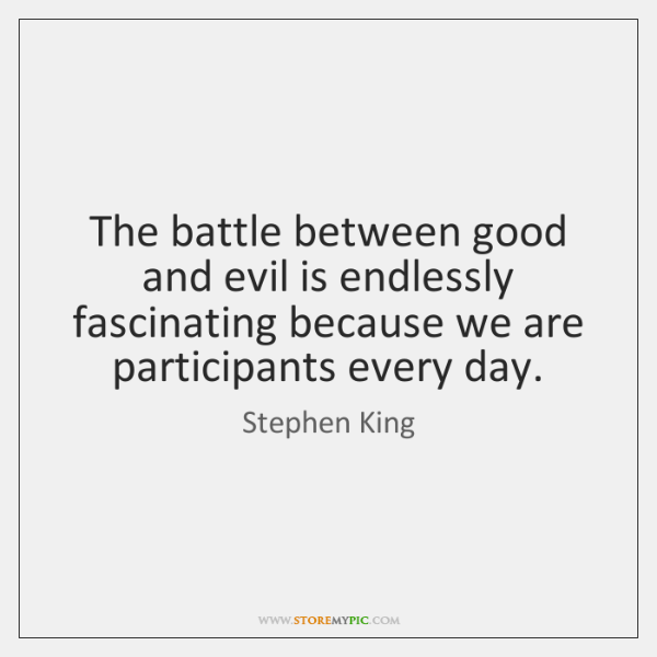 The battle between good and evil is endlessly fascinating because we are ...
