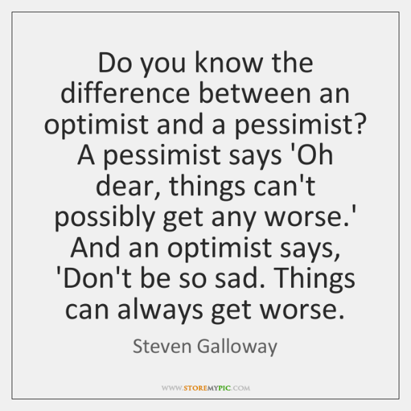 Do you know the difference between an optimist and a pessimist? A ...