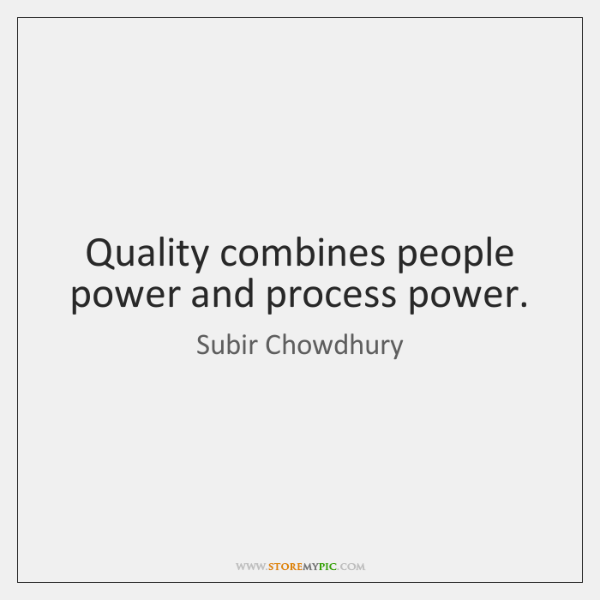 Quality combines people power and process power.