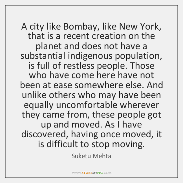 A city like Bombay, like New York, that is a recent creation ...