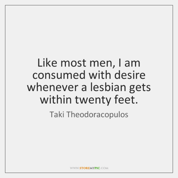 Like most men, I am consumed with desire whenever a lesbian gets ...