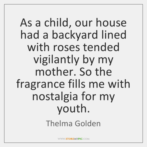As a child, our house had a backyard lined with roses tended ...