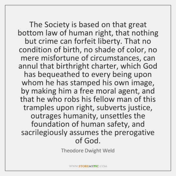 The Society is based on that great bottom law of human right, ...
