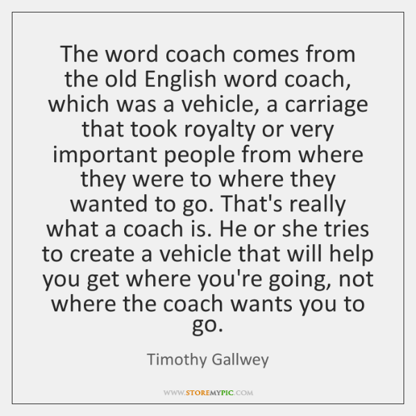 The word coach comes from the old English word coach, which was ...