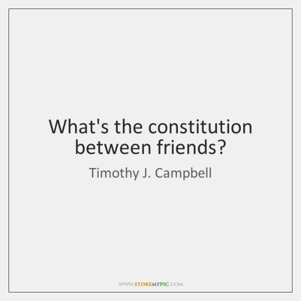 What's the constitution between friends?