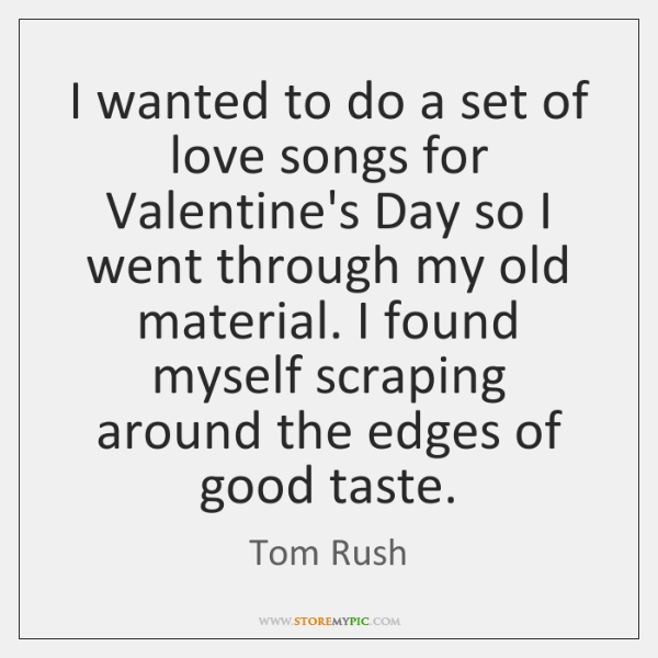 I wanted to do a set of love songs for Valentine's Day ...