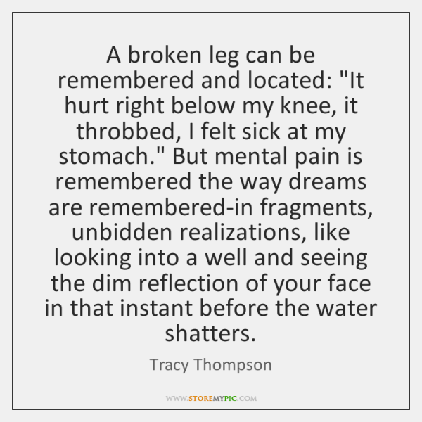 "A broken leg can be remembered and located: ""It hurt right below ..."