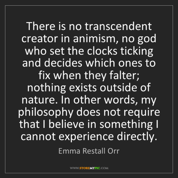 Emma Restall Orr: There is no transcendent creator in animism, no god who...