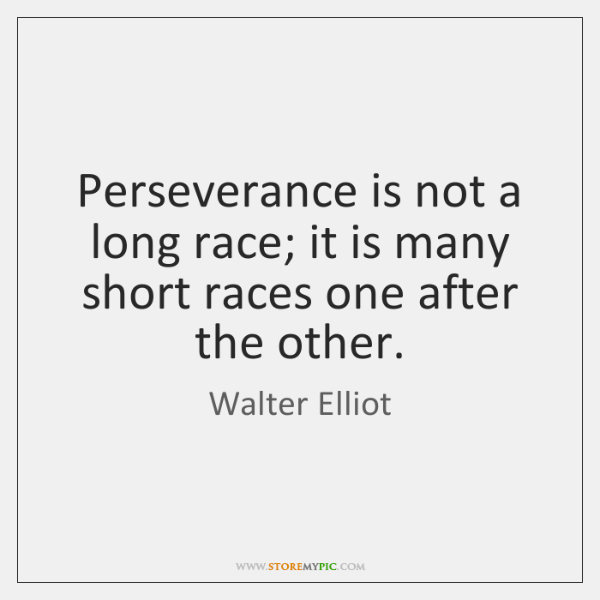 Perseverance is not a long race; it is many short races one ...