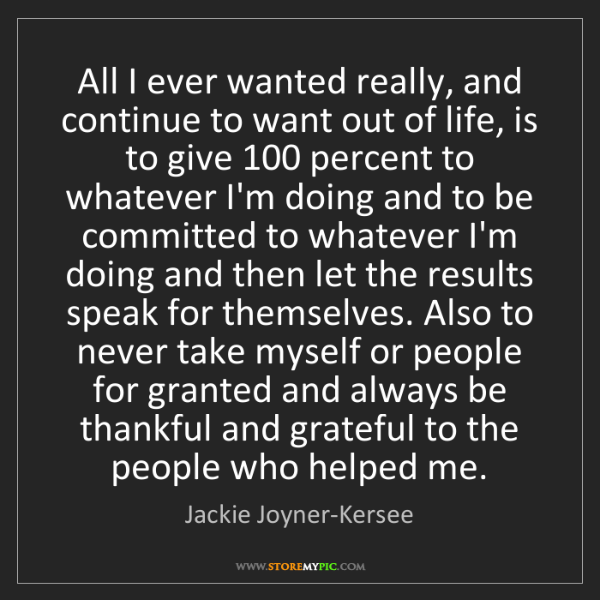 Jackie Joyner-Kersee: All I ever wanted really, and continue to want out of...