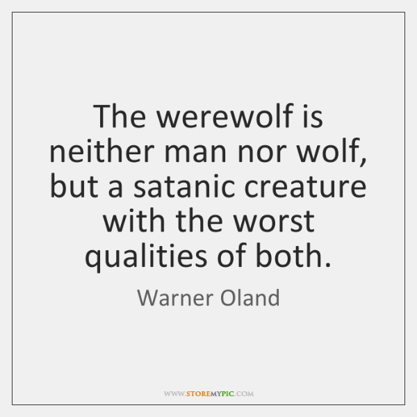 The werewolf is neither man nor wolf, but a satanic creature with ...
