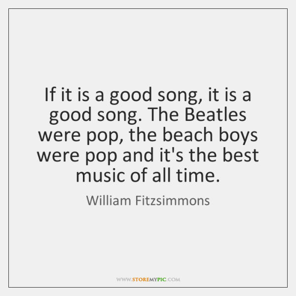 If it is a good song, it is a good song. The ...