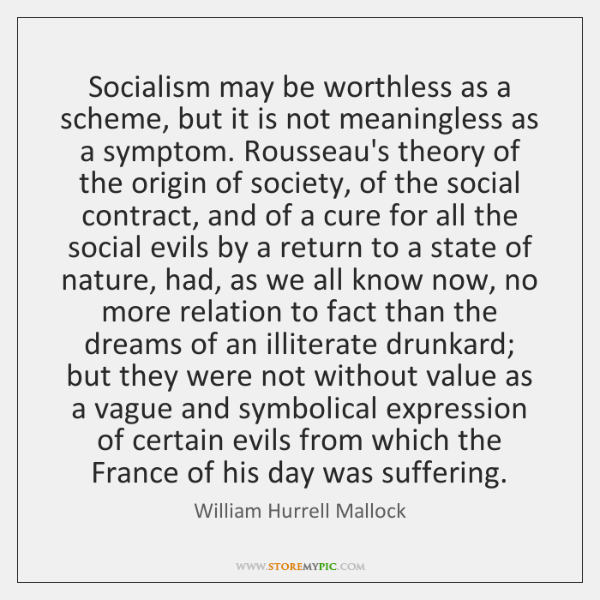 Socialism may be worthless as a scheme, but it is not meaningless ...